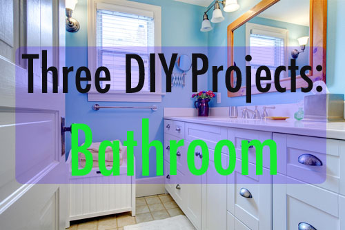 Weekend DIY: Three Great Projects for Your Bathroom