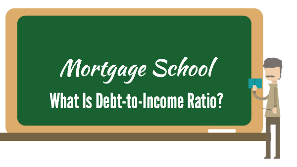 Mortgage School: What is Debt-to-Income Ratio?