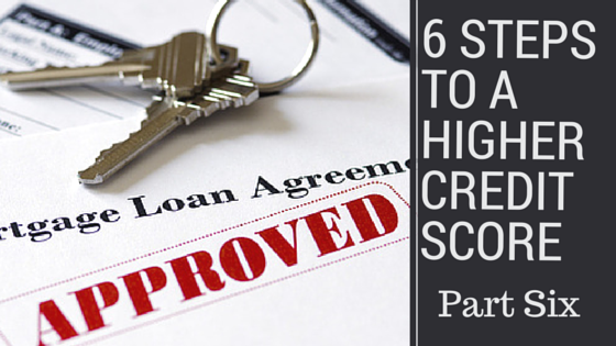 6 Steps To a Higher Credit Score - part five(1)