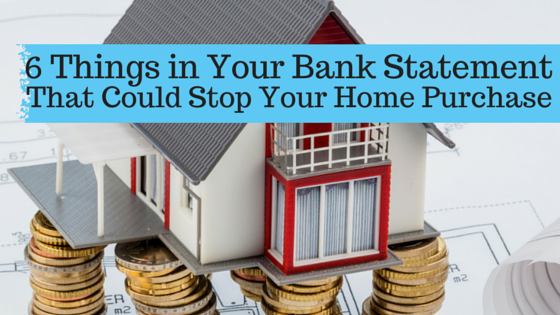 6 Hidden Things In Your Bank Statement That Could Derail Your Home Purchase