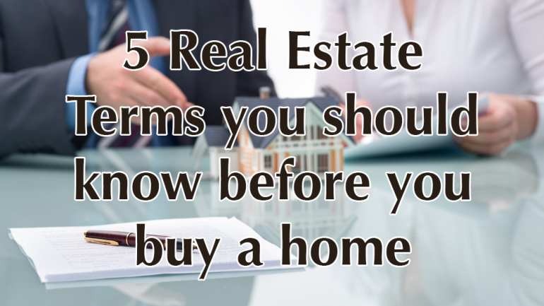 5 Real Estate Terms you should know before you buy a home