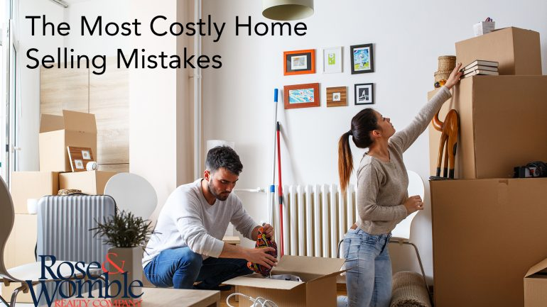 The Most Costly Home Selling Mistakes – And How to Avoid Them